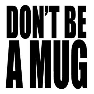 Dont Be A Mug....Mug