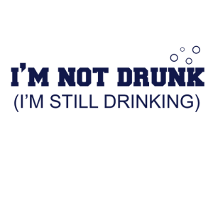 Im Not Drunk , I'm Still Drinking T Shirt