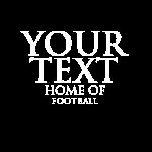 Custom home of football T Shirt