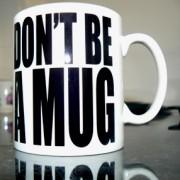 Don't Be A Mug Eh!