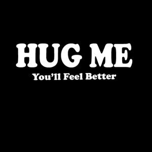 Hug Me, You'll feel better t shirt