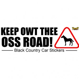 Keep Owt The Oss Road Black Country Car Sticker