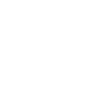 Take Me Drunk T Shirt