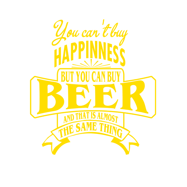 You Cant Buy Happiness - But You Can Buy Beer